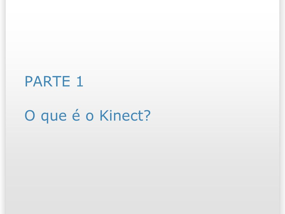 Aplicações e possibilidades do Kinect Scanner 3D (melhor ainda se integrado com uma impressora 3D); 69 2/11/2013