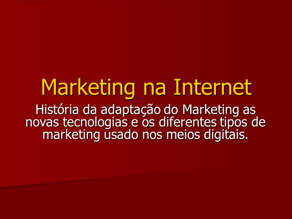 História da adaptação do Marketing as novas tecnologias e os diferentes tipos de marketing usado nos meios digitais.
