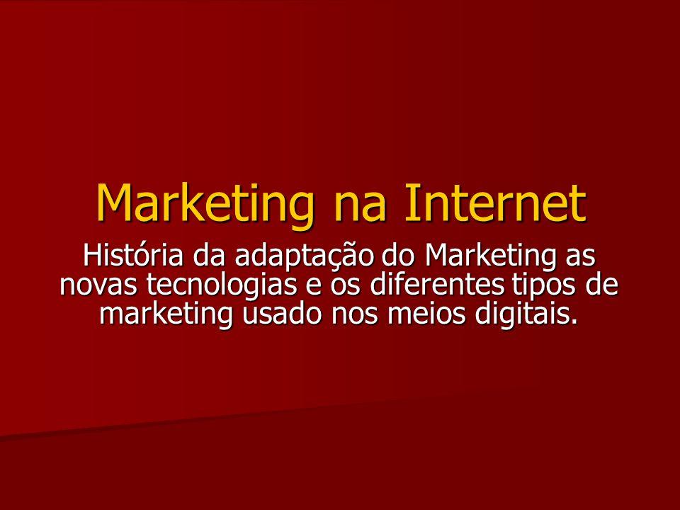 História da adaptação do Marketing as novas tecnologias e os diferentes tipos de marketing usado nos meios digitais. Marketing na Internet