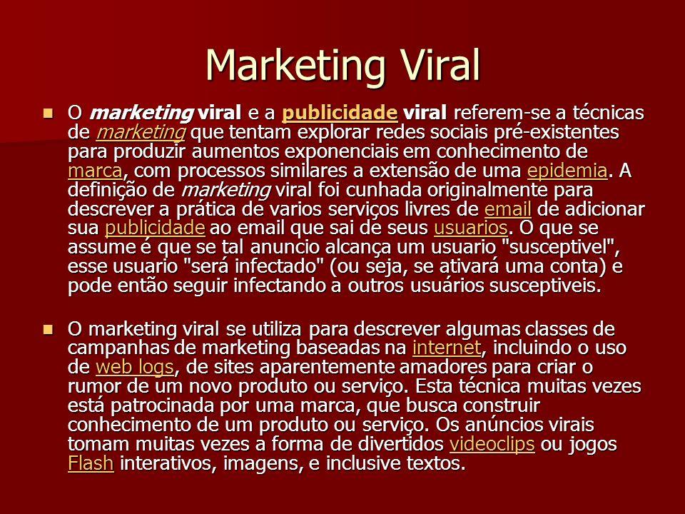 Marketing Viral O marketing viral e a publicidade viral referem-se a técnicas de marketing que tentam explorar redes sociais pré-existentes para produzir aumentos exponenciais em conhecimento de marca, com processos similares a extensão de uma epidemia.