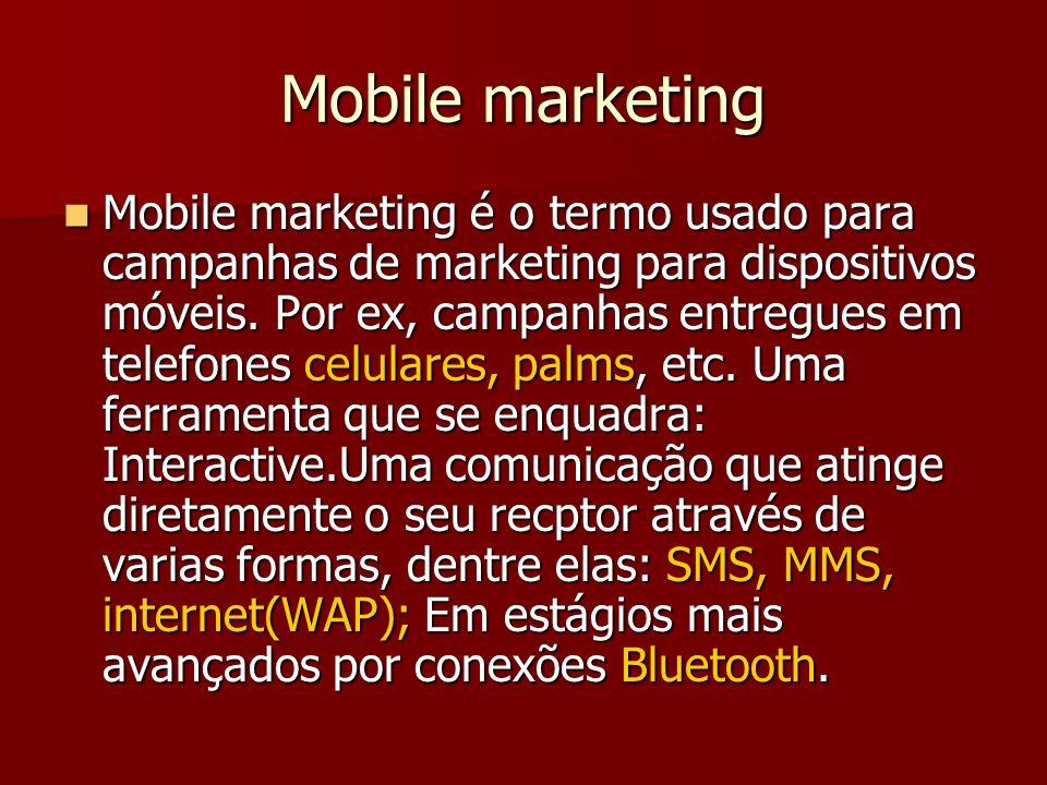 Mobile marketing Mobile marketing é o termo usado para campanhas de marketing para dispositivos móveis. Por ex, campanhas entregues em telefones celul