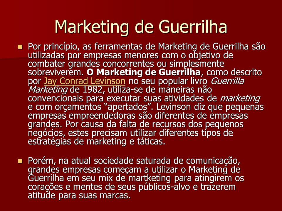 Marketing de Guerrilha Por princípio, as ferramentas de Marketing de Guerrilha são utilizadas por empresas menores com o objetivo de combater grandes concorrentes ou simplesmente sobreviverem.
