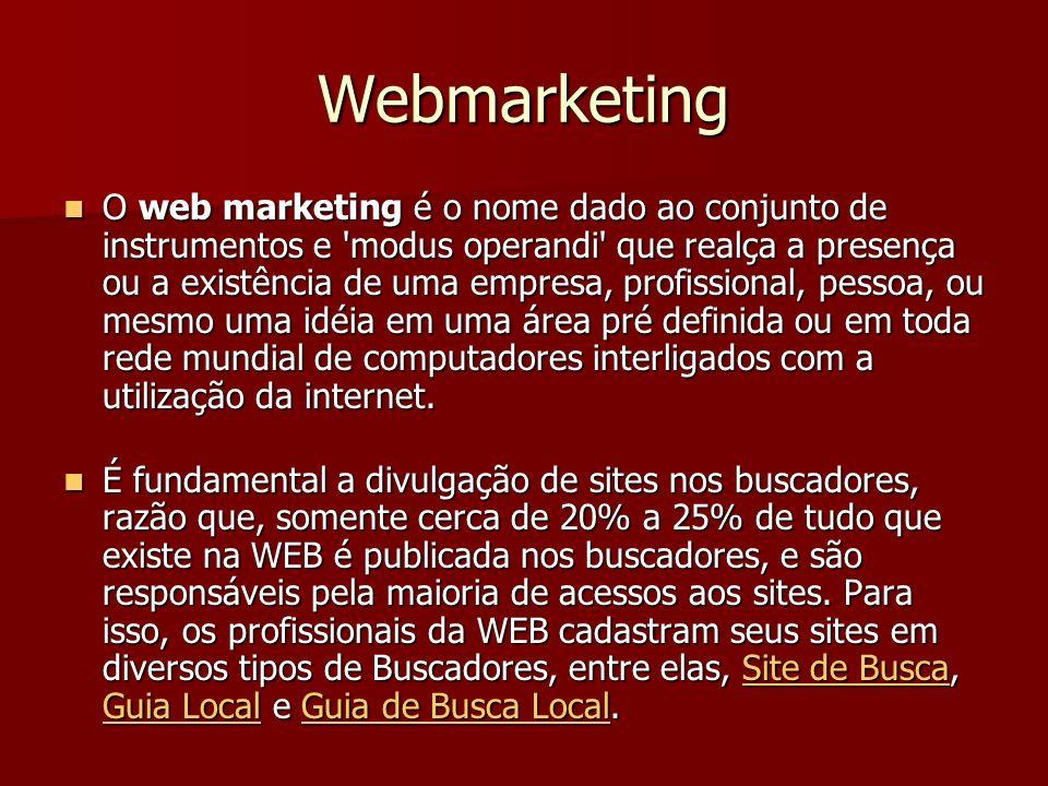 Webmarketing O web marketing é o nome dado ao conjunto de instrumentos e modus operandi que realça a presença ou a existência de uma empresa, profissional, pessoa, ou mesmo uma idéia em uma área pré definida ou em toda rede mundial de computadores interligados com a utilização da internet.