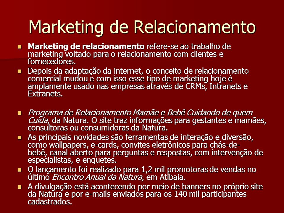 Marketing de Relacionamento Marketing de relacionamento refere-se ao trabalho de marketing voltado para o relacionamento com clientes e fornecedores.
