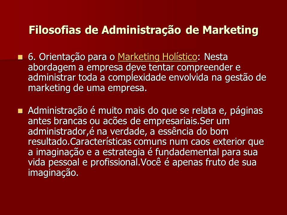 6. Orientação para o Marketing Holístico: Nesta abordagem a empresa deve tentar compreender e administrar toda a compĺexidade envolvida na gestão de m