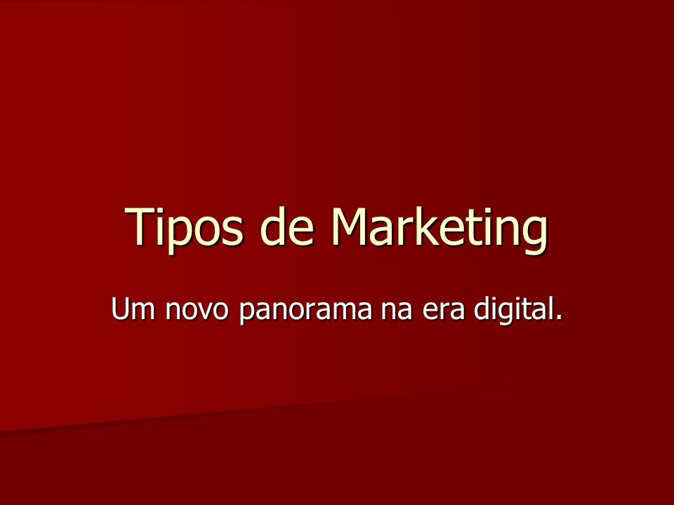 Tipos de Marketing Um novo panorama na era digital.