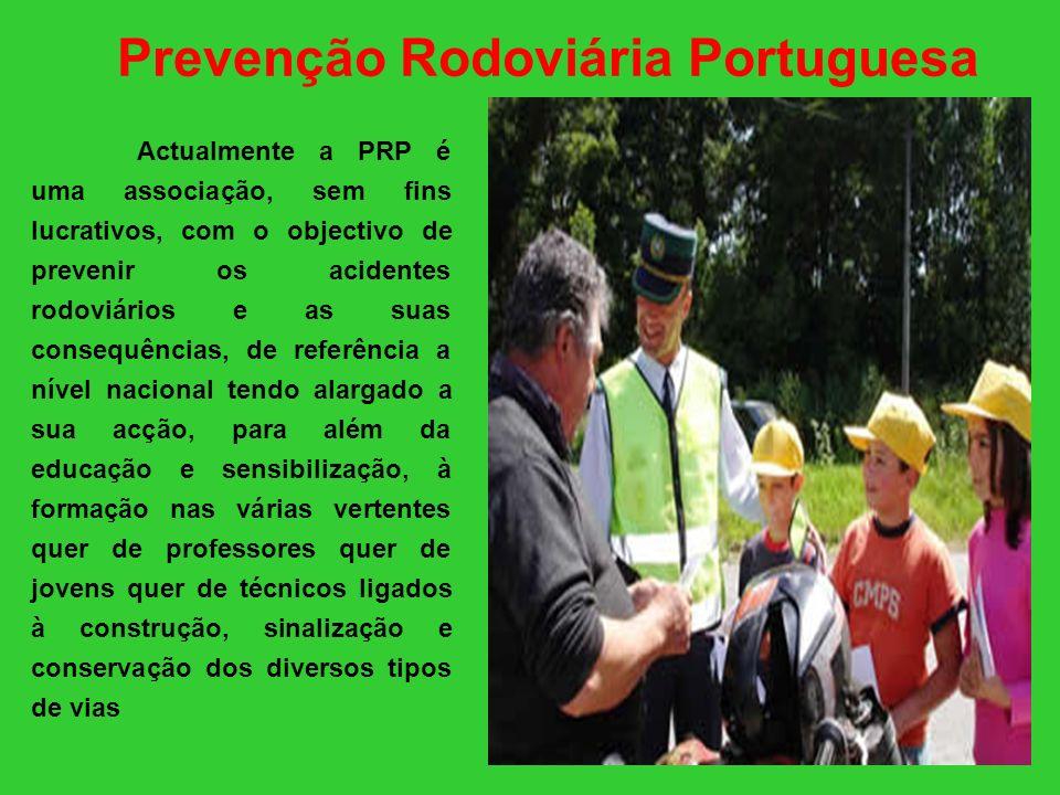 Actualmente a PRP é uma associação, sem fins lucrativos, com o objectivo de prevenir os acidentes rodoviários e as suas consequências, de referência a