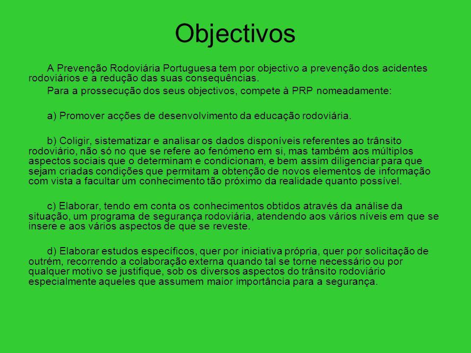 Objectivos A Prevenção Rodoviária Portuguesa tem por objectivo a prevenção dos acidentes rodoviários e a redução das suas consequências. Para a prosse