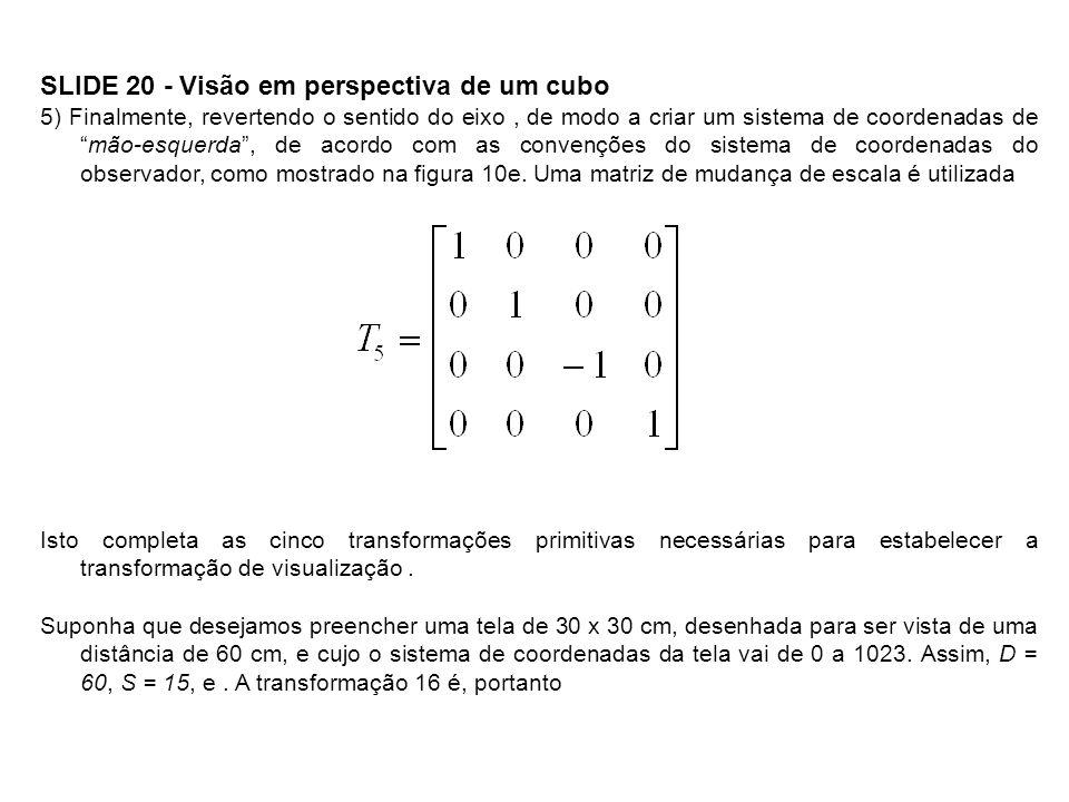 SLIDE 20 - Visão em perspectiva de um cubo 5) Finalmente, revertendo o sentido do eixo, de modo a criar um sistema de coordenadas demão-esquerda, de a