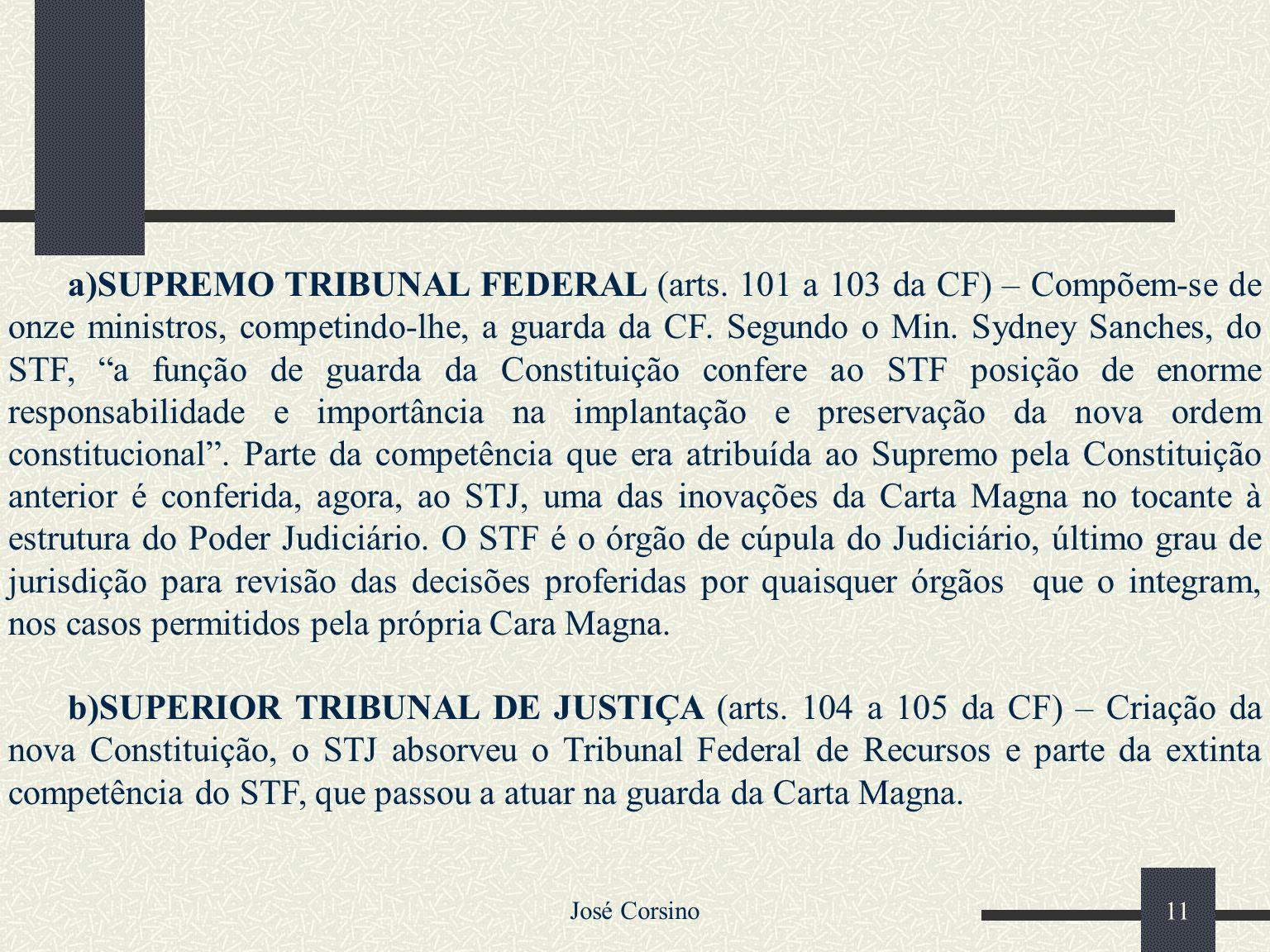 José Corsino 10 SUPREMO TRIBUNAL FEDERAL SUPERIOR TRIBUNAL DE JUSTIÇA TRIBUNAL SUPERIOR DO TRABALHO TRIBUNAL SUPERIOR ELEITORAL SUPERIOR TRIBUNAL MILI