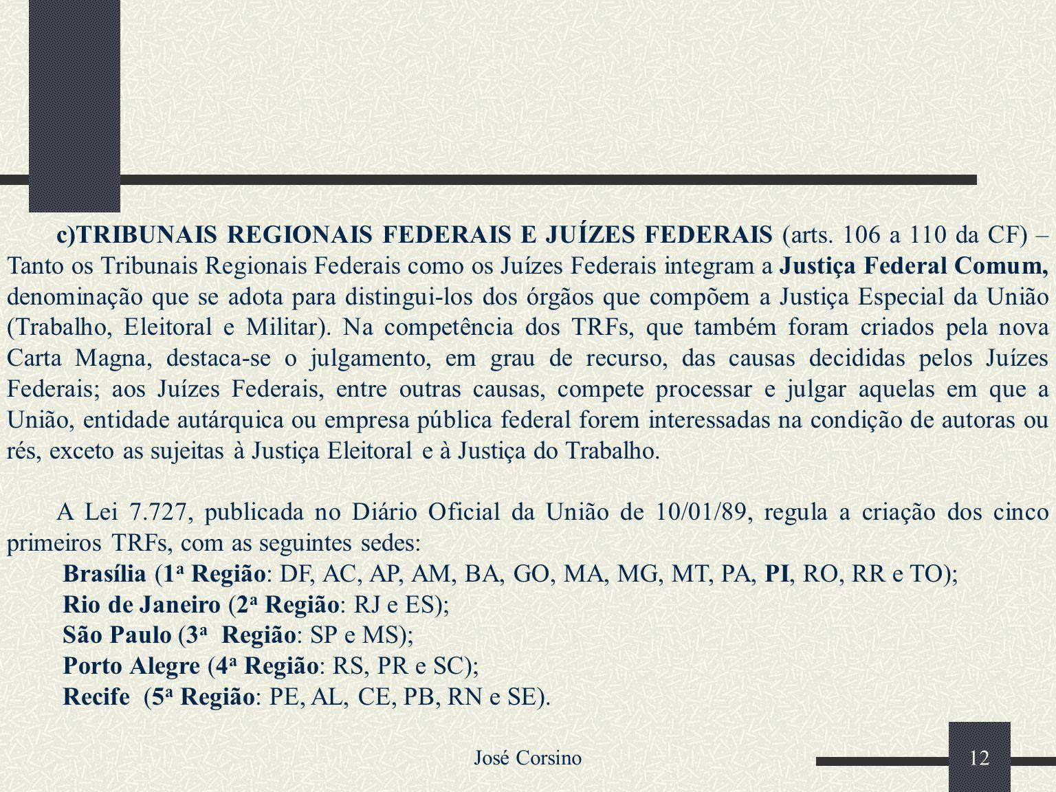 José Corsino 11 a)SUPREMO TRIBUNAL FEDERAL (arts. 101 a 103 da CF) – Compõem-se de onze ministros, competindo-lhe, a guarda da CF. Segundo o Min. Sydn
