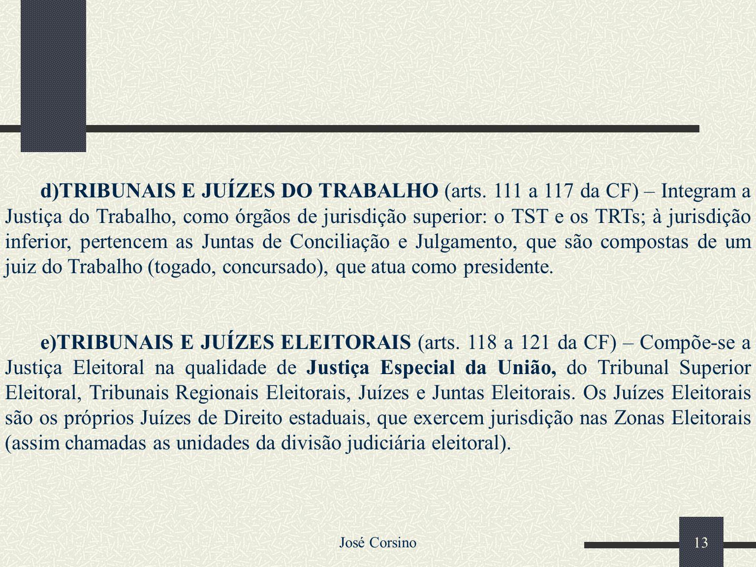 José Corsino 12 c)TRIBUNAIS REGIONAIS FEDERAIS E JUÍZES FEDERAIS (arts. 106 a 110 da CF) – Tanto os Tribunais Regionais Federais como os Juízes Federa