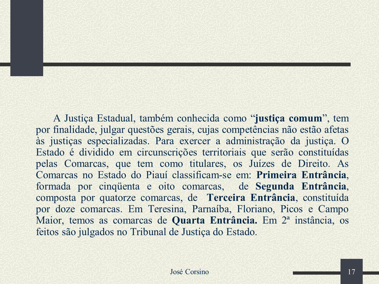 José Corsino 16 Os órgãos que compõem o Poder Judiciário Estadual são os seguintes: O Tribunal de Justiça Os Juízes de Direito Os Tribunais do Júri Os