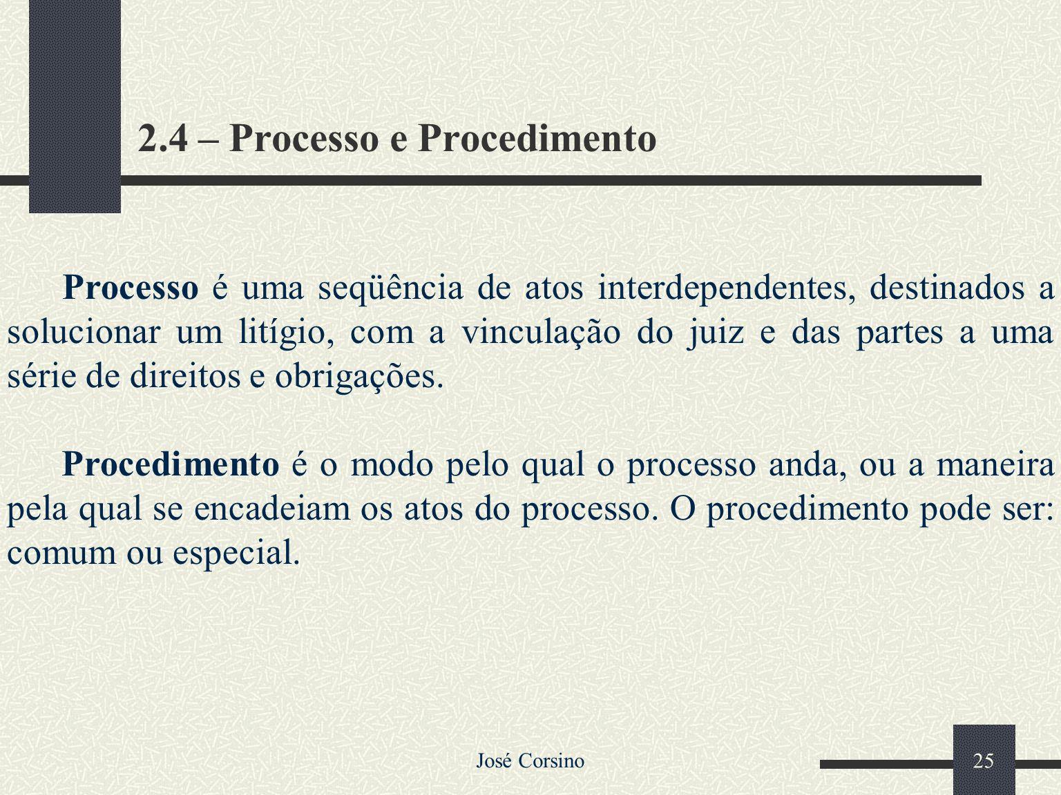José Corsino 24 Processo de conhecimento - o autor pede ao juiz que este lhe reconheça um direito. Processo de execução - o autor pede ao juiz que est