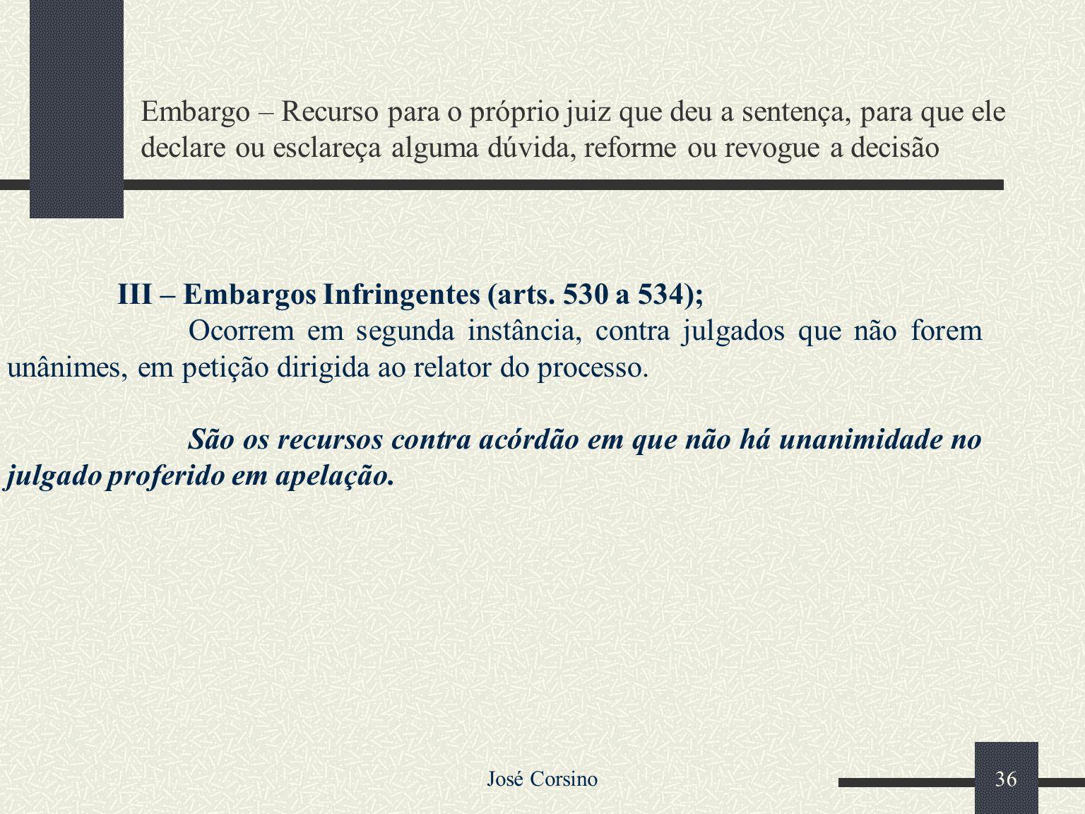 José Corsino 35 II – Agravos (arts. 522 a 529); Cabe agravo das decisões interlocutórias (que não põem fim ao processo) no curso do processo, quando o