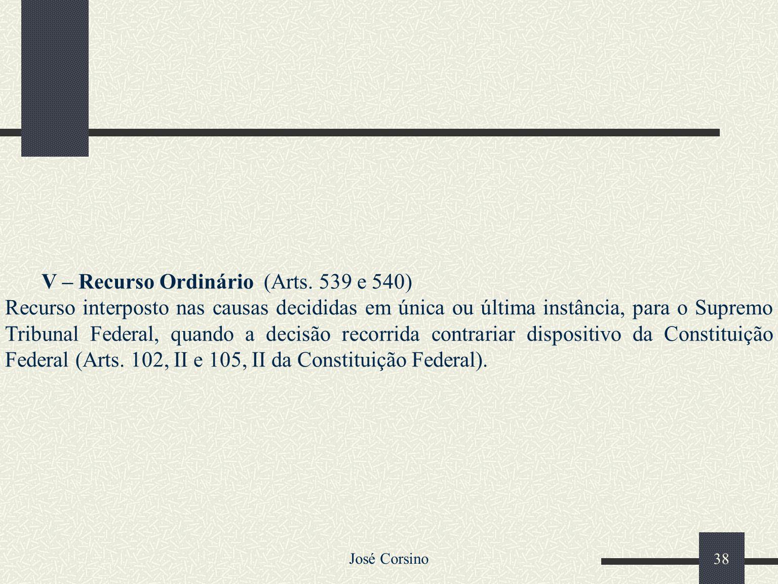 José Corsino 37 IV – Embargos de Declaração (arts. 535 a 538); Os embargos de declaração são dirigidos ao próprio juiz ou tribunal da causa, e por ele