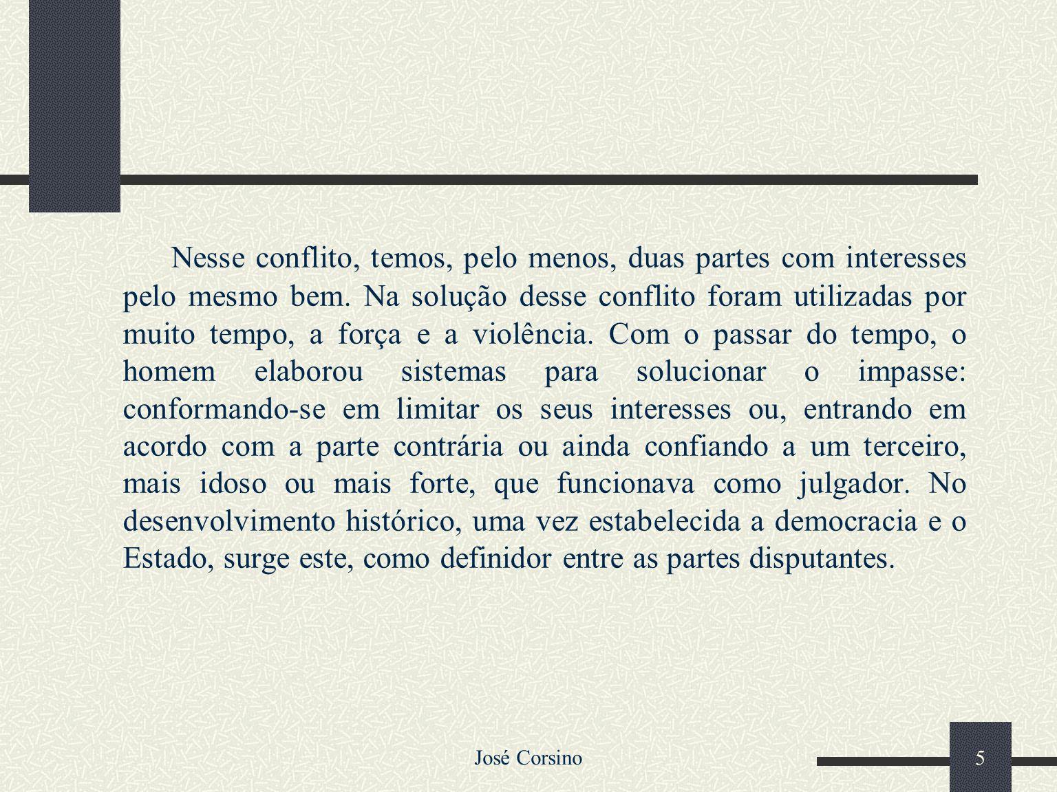 José Corsino 4 1 – A Organização do Judiciário 1.1 - Introdução Desde os tempos mais remotos, o homem vive em luta para a obtenção de bens. Ao homem i