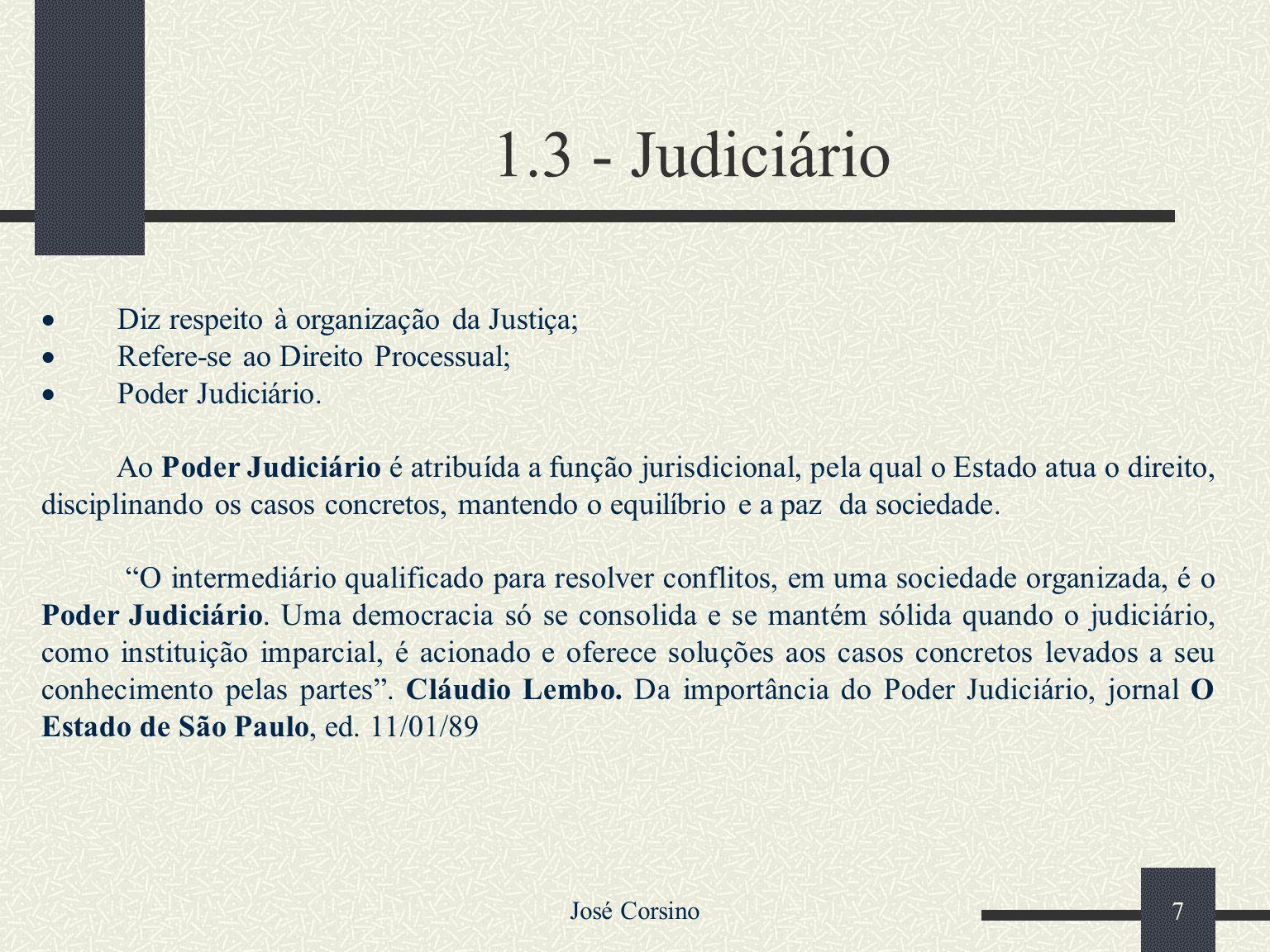 José Corsino 6 1.2 – A Constituição Federal e o Judiciário A Constituição da República Federativa do Brasil, de 05.10.88, seguindo a tradição do const