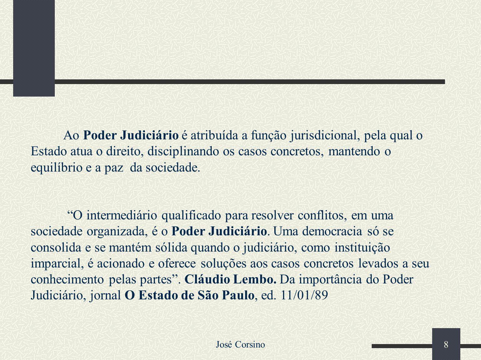 José Corsino 7 Diz respeito à organização da Justiça; Refere-se ao Direito Processual; Poder Judiciário. Ao Poder Judiciário é atribuída a função juri