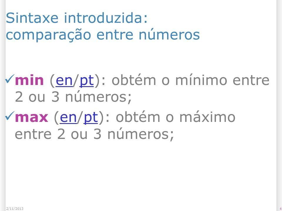 42/11/2013 Sintaxe introduzida: comparação entre números min (en/pt): obtém o mínimo entre 2 ou 3 números;enpt max (en/pt): obtém o máximo entre 2 ou
