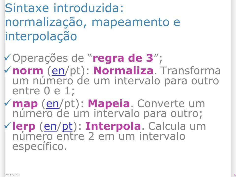 62/11/2013 Sintaxe introduzida: normalização, mapeamento e interpolação Operações de regra de 3; norm (en/pt): Normaliza. Transforma um número de um i