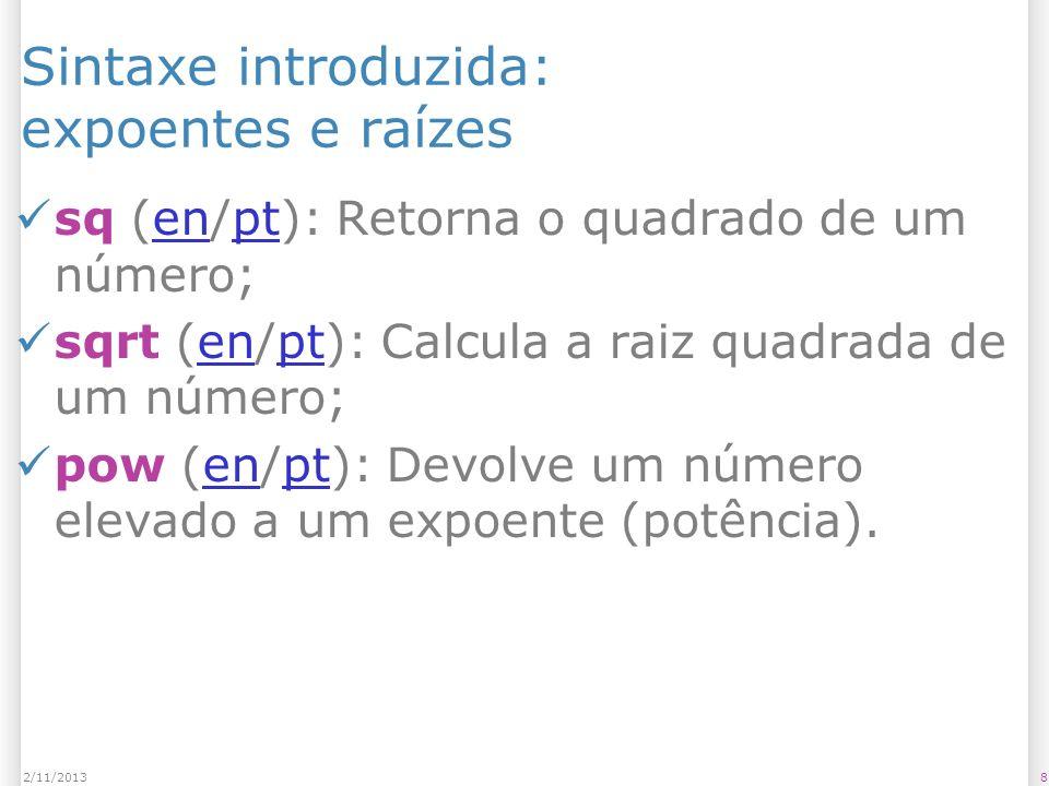 82/11/2013 Sintaxe introduzida: expoentes e raízes sq (en/pt): Retorna o quadrado de um número;enpt sqrt (en/pt): Calcula a raiz quadrada de um número