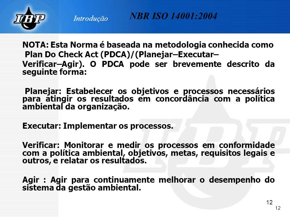 12 Introdução NOTA: Esta Norma é baseada na metodologia conhecida como Plan Do Check Act (PDCA)/(Planejar–Executar– Verificar–Agir). O PDCA pode ser b