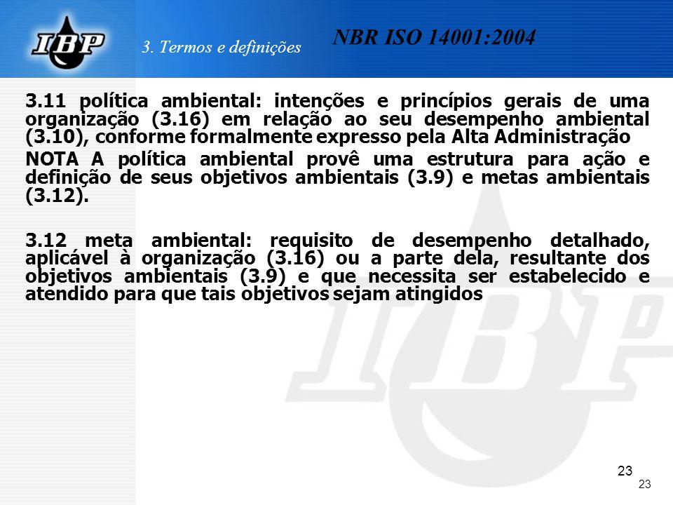 23 3. Termos e definições 3.11 política ambiental: intenções e princípios gerais de uma organização (3.16) em relação ao seu desempenho ambiental (3.1