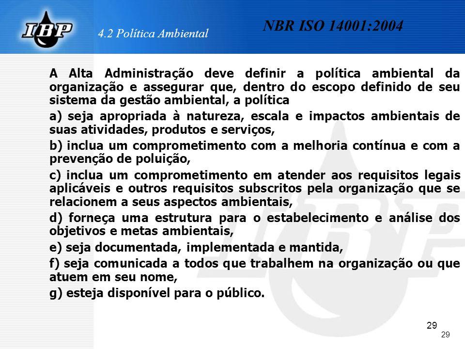 29 4.2 Política Ambiental A Alta Administração deve definir a política ambiental da organização e assegurar que, dentro do escopo definido de seu sist
