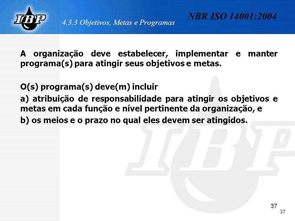 37 4.3.3 Objetivos, Metas e Programas A organização deve estabelecer, implementar e manter programa(s) para atingir seus objetivos e metas. O(s) progr