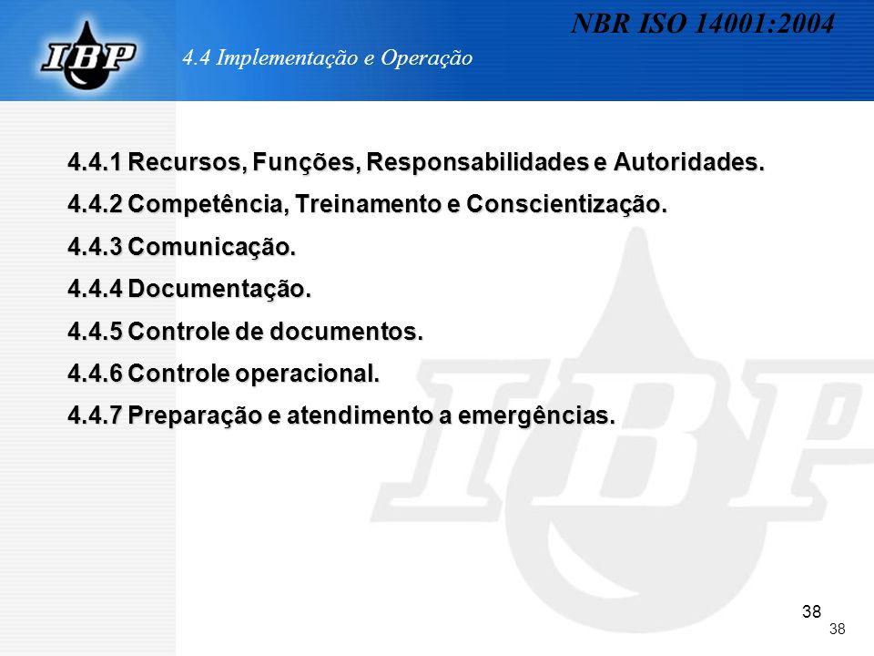 38 4.4 Implementação e Operação 4.4.1 Recursos, Funções, Responsabilidades e Autoridades. 4.4.2 Competência, Treinamento e Conscientização. 4.4.3 Comu