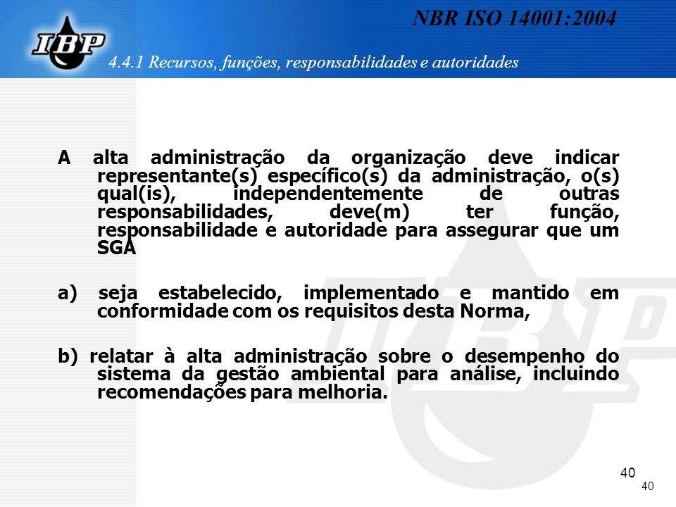 40 4.4.1 Recursos, funções, responsabilidades e autoridades A alta administração da organização deve indicar representante(s) específico(s) da adminis