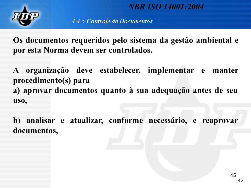 45 4.4.5 Controle de Documentos Os documentos requeridos pelo sistema da gestão ambiental e por esta Norma devem ser controlados. A organização deve e