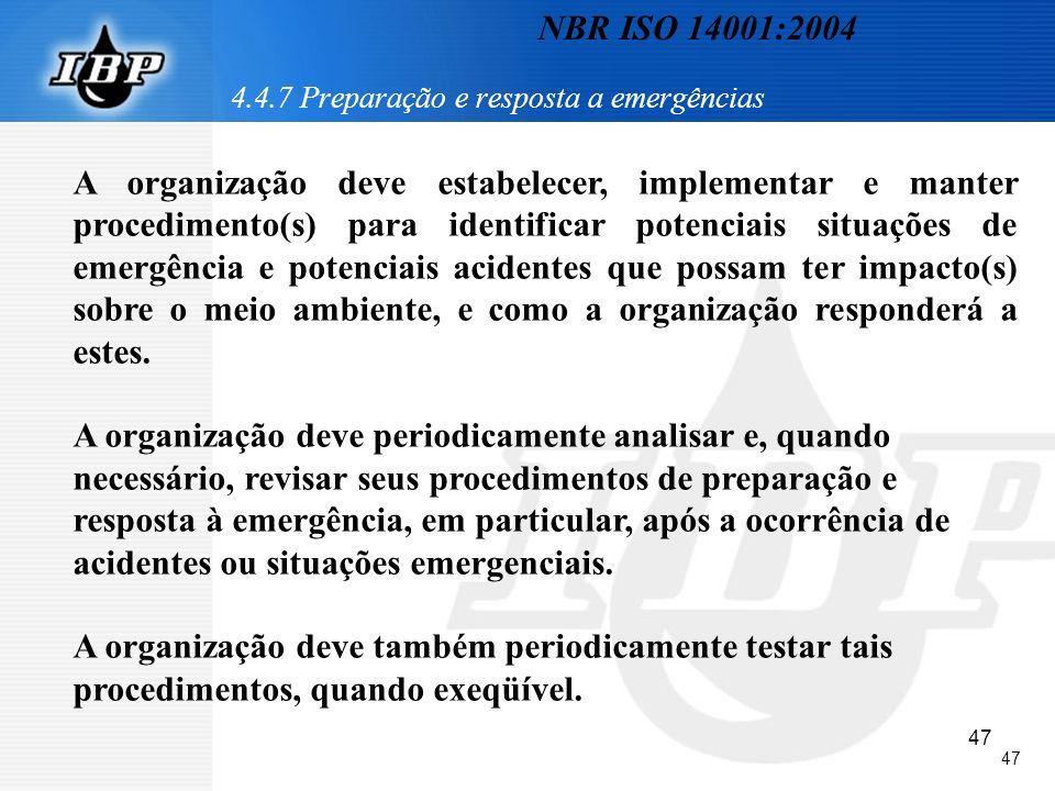 47 4.4.7 Preparação e resposta a emergências A organização deve estabelecer, implementar e manter procedimento(s) para identificar potenciais situaçõe