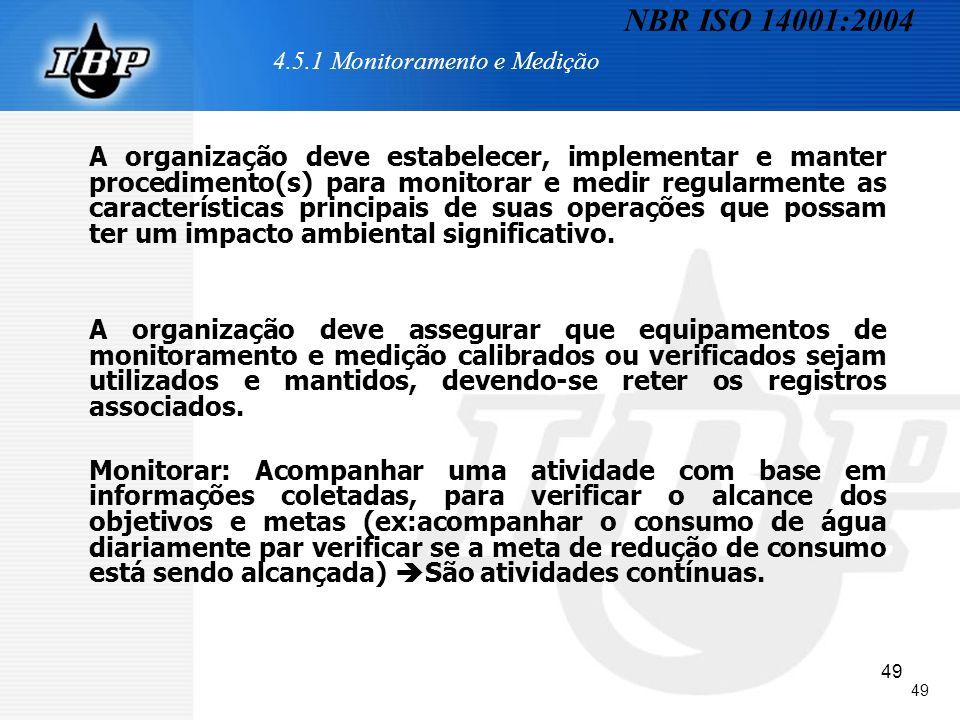 49 4.5.1 Monitoramento e Medição A organização deve estabelecer, implementar e manter procedimento(s) para monitorar e medir regularmente as caracterí
