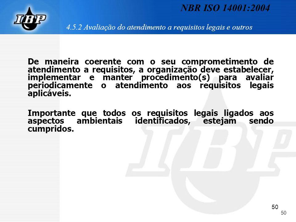 50 4.5.2 Avaliação do atendimento a requisitos legais e outros De maneira coerente com o seu comprometimento de atendimento a requisitos, a organizaçã