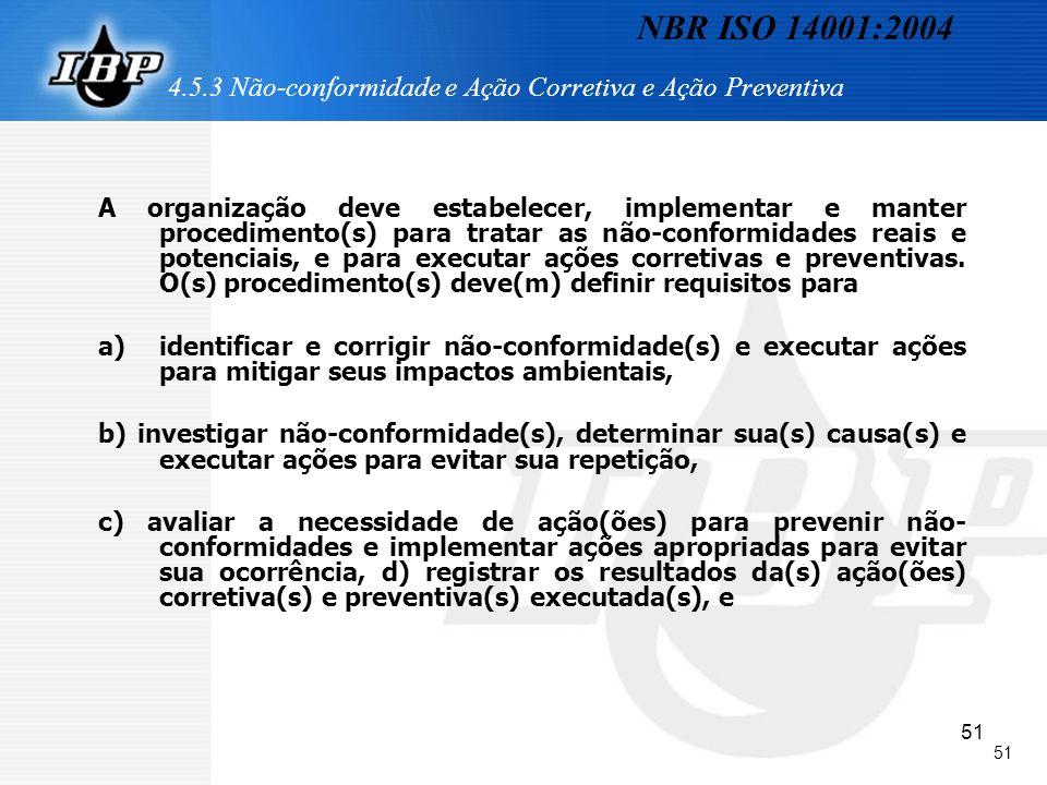 51 4.5.3 Não-conformidade e Ação Corretiva e Ação Preventiva A organização deve estabelecer, implementar e manter procedimento(s) para tratar as não-c