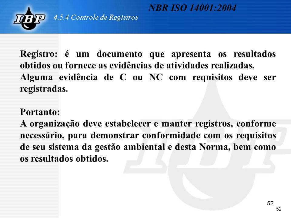 52 4.5.4 Controle de Registros Registro: é um documento que apresenta os resultados obtidos ou fornece as evidências de atividades realizadas. Alguma