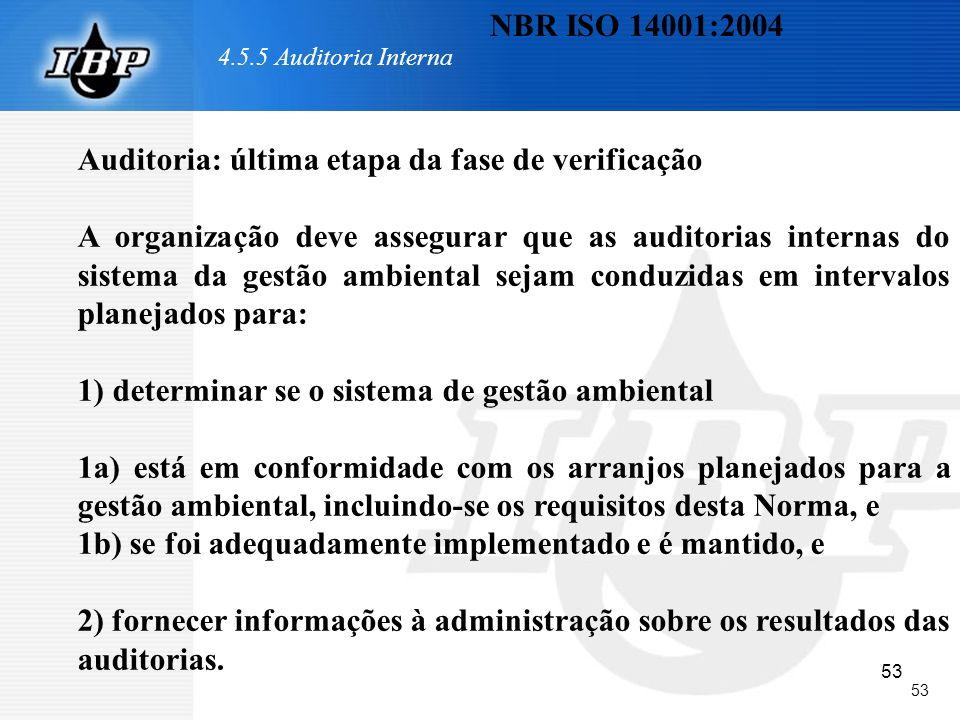 53 4.5.5 Auditoria Interna Auditoria: última etapa da fase de verificação A organização deve assegurar que as auditorias internas do sistema da gestão
