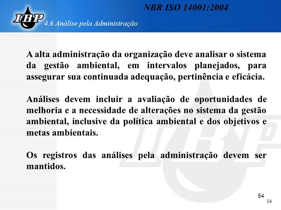 54 4.6 Análise pela Administração A alta administração da organização deve analisar o sistema da gestão ambiental, em intervalos planejados, para asse
