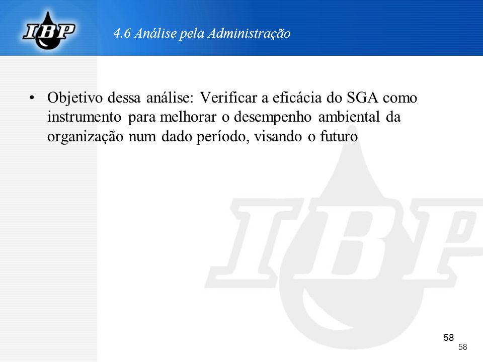 58 4.6 Análise pela Administração Objetivo dessa análise: Verificar a eficácia do SGA como instrumento para melhorar o desempenho ambiental da organiz