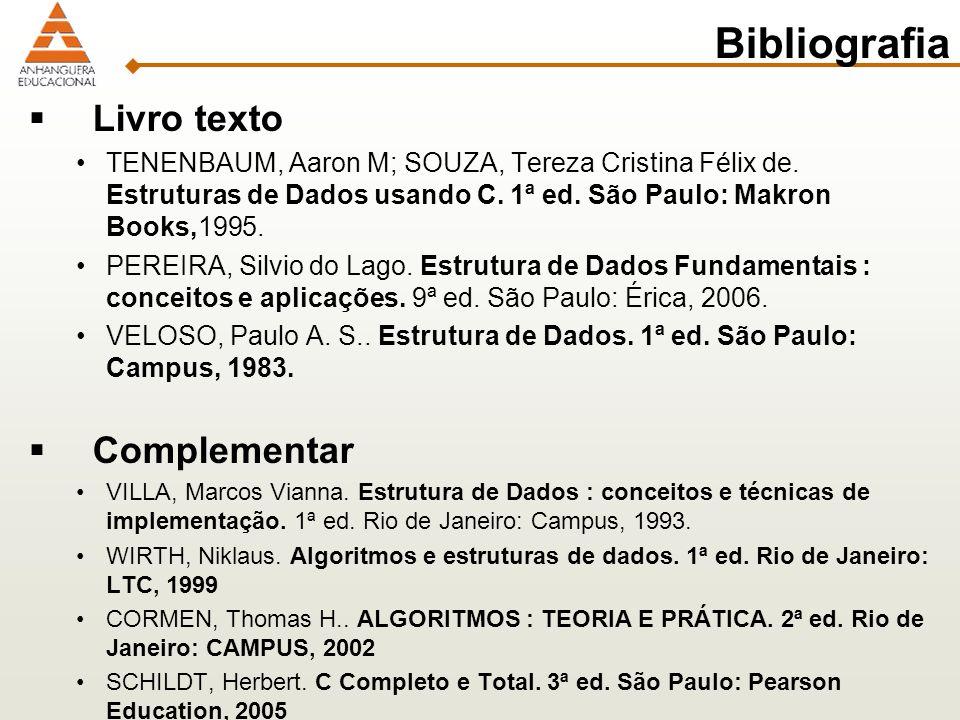 Bibliografia Livro texto TENENBAUM, Aaron M; SOUZA, Tereza Cristina Félix de. Estruturas de Dados usando C. 1ª ed. São Paulo: Makron Books,1995. PEREI