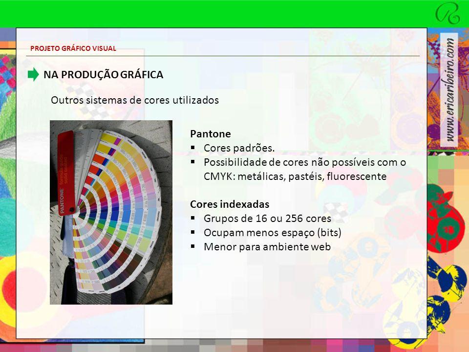 PROJETO GRÁFICO VISUAL Outros sistemas de cores utilizados NA PRODUÇÃO GRÁFICA Pantone Cores padrões. Possibilidade de cores não possíveis com o CMYK: