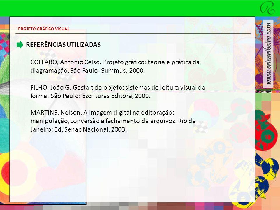 PROJETO GRÁFICO VISUAL REFERÊNCIAS UTILIZADAS COLLARO, Antonio Celso. Projeto gráfico: teoria e prática da diagramação. São Paulo: Summus, 2000. FILHO