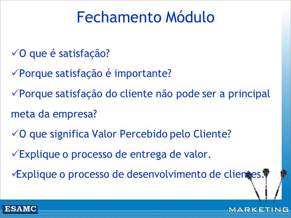 O que é satisfação? Porque satisfação é importante? Porque satisfação do cliente não pode ser a principal meta da empresa? O que significa Valor Perce