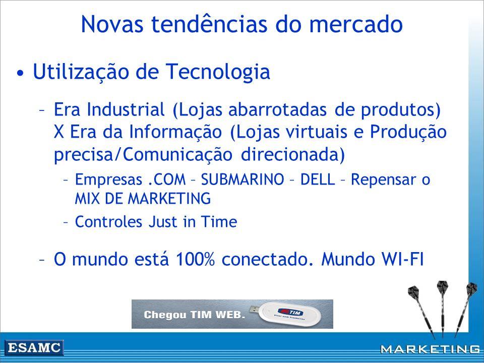 Novas tendências do mercado Utilização de Tecnologia –Era Industrial (Lojas abarrotadas de produtos) X Era da Informação (Lojas virtuais e Produção pr