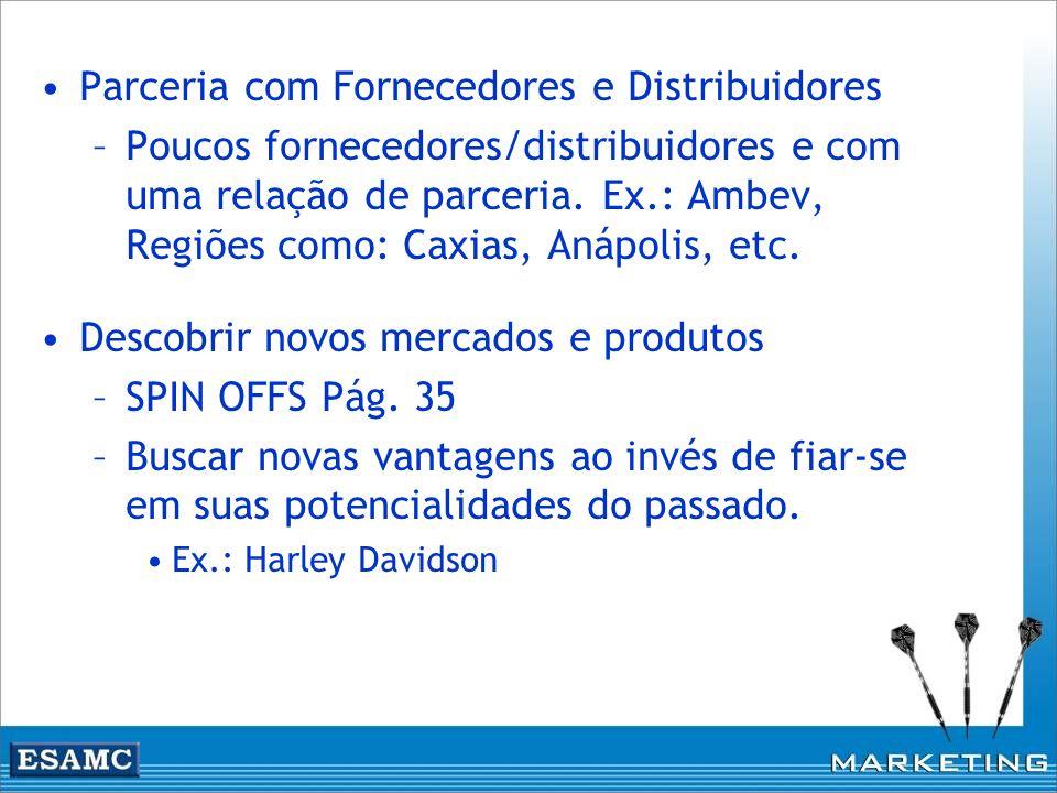 Parceria com Fornecedores e Distribuidores –Poucos fornecedores/distribuidores e com uma relação de parceria. Ex.: Ambev, Regiões como: Caxias, Anápol