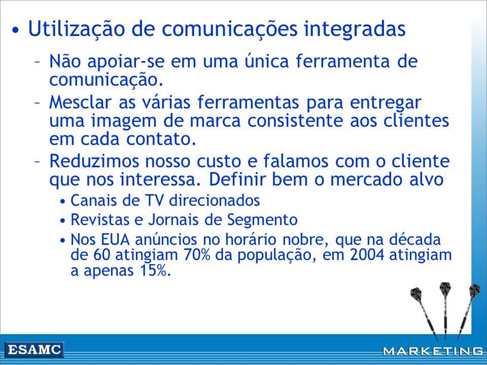 Utilização de comunicações integradas –Não apoiar-se em uma única ferramenta de comunicação. –Mesclar as várias ferramentas para entregar uma imagem d