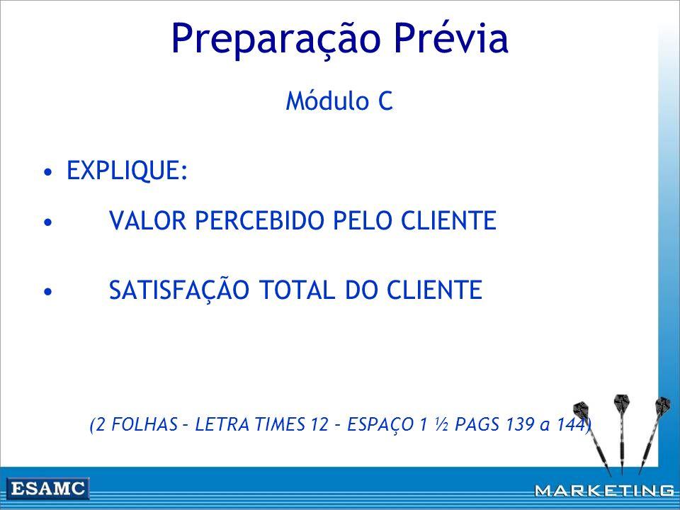 Preparação Prévia Módulo C EXPLIQUE: VALOR PERCEBIDO PELO CLIENTE SATISFAÇÃO TOTAL DO CLIENTE (2 FOLHAS – LETRA TIMES 12 – ESPAÇO 1 ½ PAGS 139 a 144)