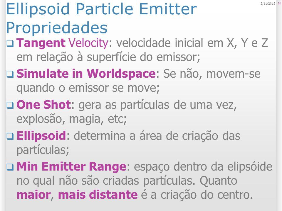 Mesh Particle Emitter Emissor dentro de malha Emissão de partículas seguindo a superfície de uma mesh; Permitem interação com objetos complexos; Também possui propriedades de: Tamanho; Energia (duração da vida); Emissão (num partículas); Velocidade inicial.